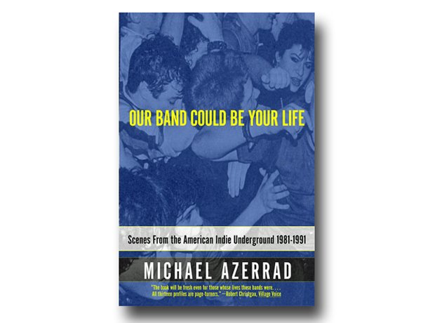 Michael Azerrad - Our Band Could Be Your Life