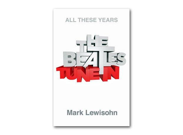 Mark Lewisohn - The Beatles: All These Years Volum
