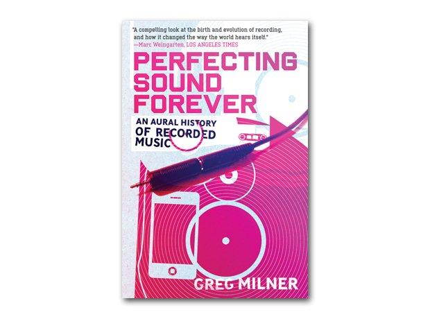 Greg Milner - Perfecting Sound Forever
