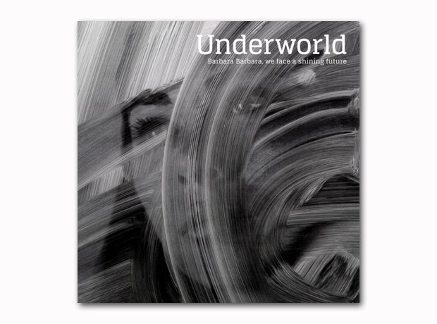 Underworld - Barbara Barbara We Face a Shining Fut