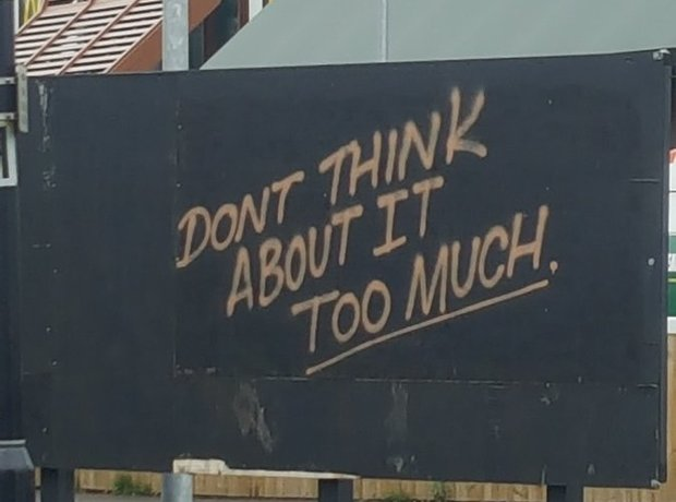 """""""Don't Think About It Too Much"""""""