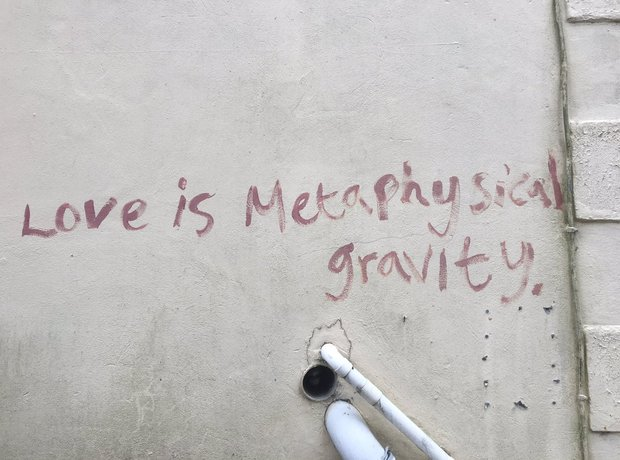 """Love Is Metaphysical Gravity"""